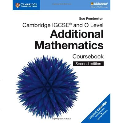 Cambridge IGCSE? and O Level Additional Mathematics